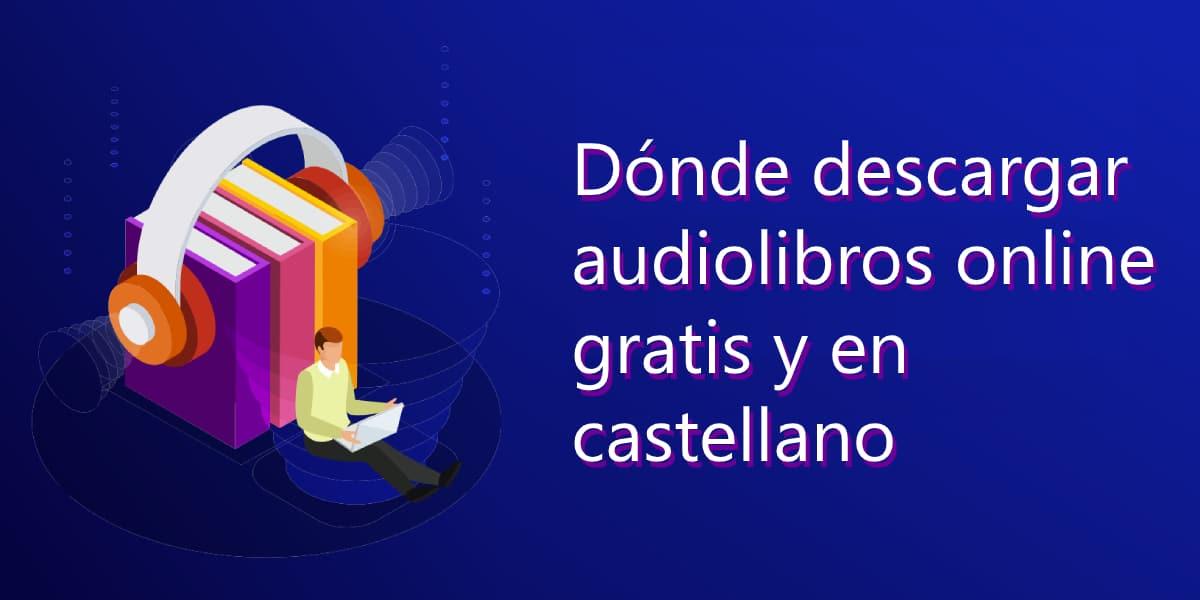 Dónde descargar audiolibros online gratis y en castellano